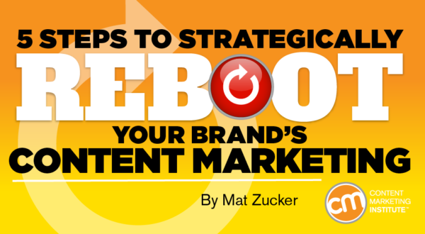 5 Steps to Strategically Reboot Your Brand's Content Marketing